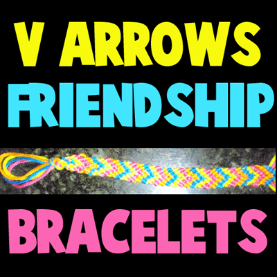 how to make friendship bracelets. How to Make V Shaped Arrows