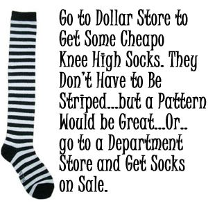 Go to the Dollar Store to get some cheap knee high socks