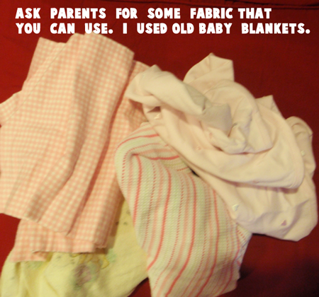 Ask your parents for some fabric you can use.