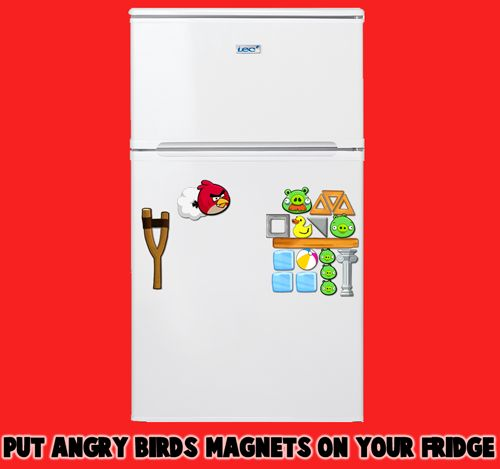 Put the Angry Birds Magnets on your fridge.