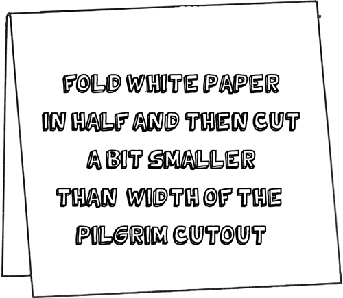 Fold white paper in half and then cut it a bit smaller than width of the pilgrim cutout.