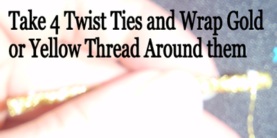 Take 4 twist ties and wrap gold or yellow thread around them.