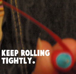 Keep rolling tightly.