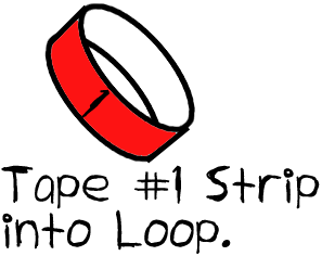 Tape #1 strip into a loop.