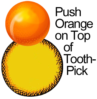 Push orange on top of toothpick.