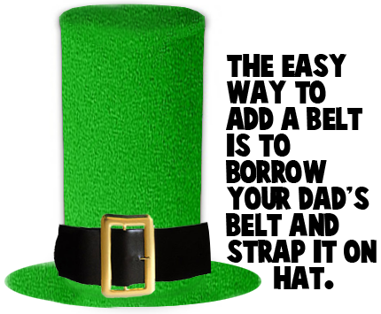 The easy way to add a belt is to borrow your Dad's belt and strap it on hat.
