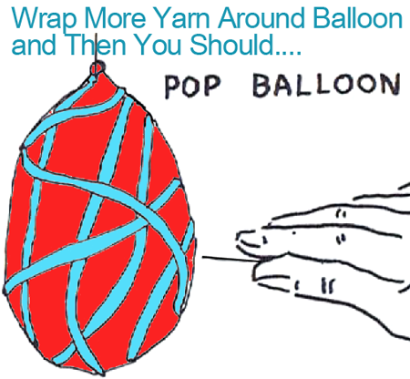Wrap more yarn around balloon and then you should pop the balloon.