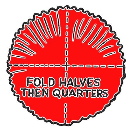 Fold in halves and then quarters.
