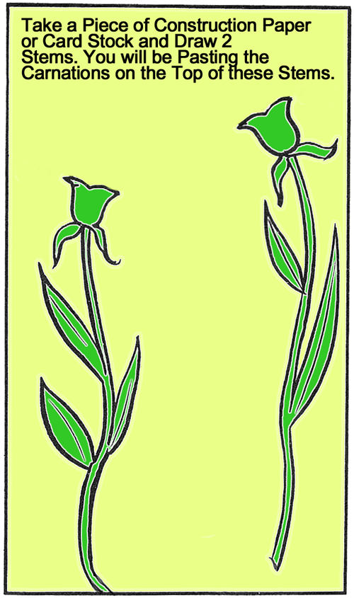 Take a piece of construction paper or card stock and draw 2 stems.