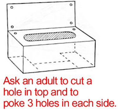 Ask an adult to help you cut an opening