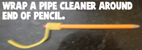 Wrap a pipe cleaner around end of pencil.