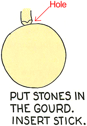 Put stones in the gourd.  Insert stick.