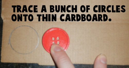 Trace a bunch of circles onto thin cardboard.