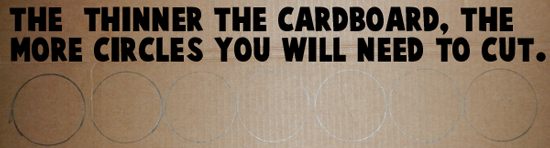 The thinner the cardboard, the more circles you will need to cut.