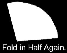 Fold in half again.