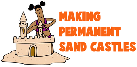 How to Make Permanent Sand Castles