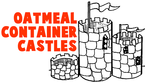 Oatmeal Container Castles