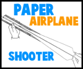 Making Paper Airplane Shooters