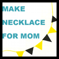 Make a Necklace Gift for Mom or Grandma on Mother's Day