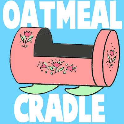 How to Make Oatmeal Containers Baby Doll Cradles Craft for Kids