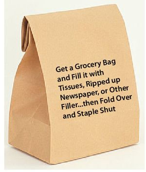 Get a grocery bag and fill it with tissues, ripped up newspaper or another type of filler