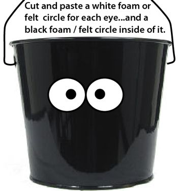Cut and paste a white foam or felt circle for each eye... and a black foam/felt circle inside of it.