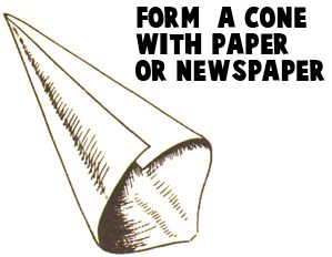 Form a cone with paper or newspaper