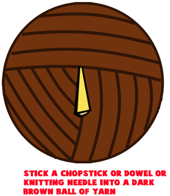 Stick a chopstick, dowel or knitting needle into a dark brown ball of yarn.