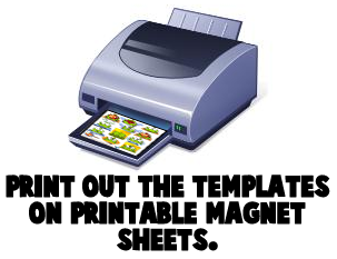 Print out the template on printable magnet sheets.
