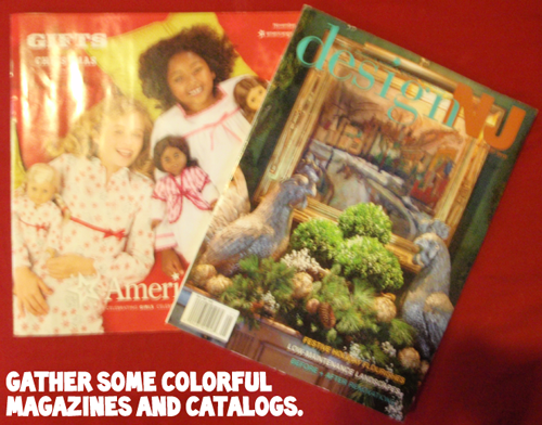 Gather some colorful magazines and catalogs.