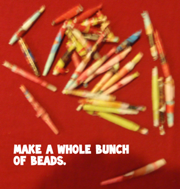 Make a whole bunch of beads.
