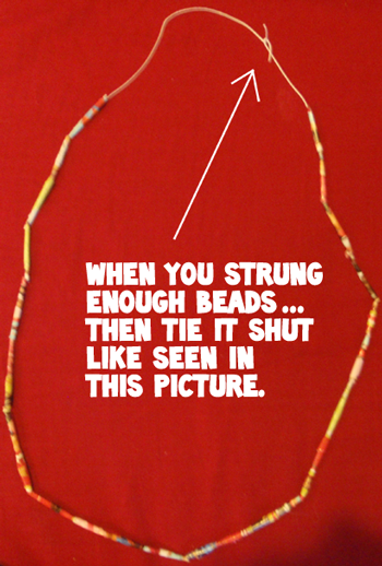 When you strung enough beads... then tie it shut like shown in the picture.
