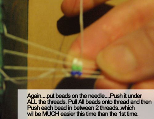 Again... put beads on the needle... Push it under ALL the threads.