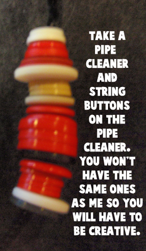 Take a pipe cleaner and string buttons on the pipe cleaner.