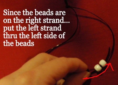 put the left strand thru the left side of the beads