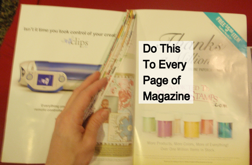 Do this to every page of the magazine.
