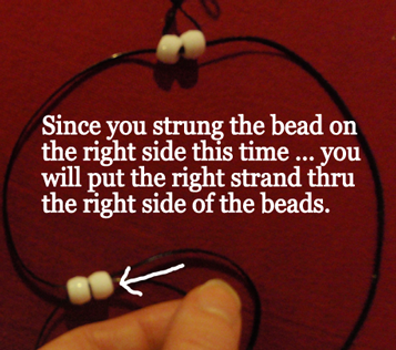 put the right strand thru the right side of the beads