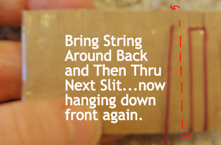 Bring string around back and then thru next slit