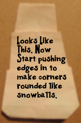 start pushing edges in to make corners rounded like snowballs.