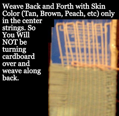 Weave back and forth with skin color only in center strings