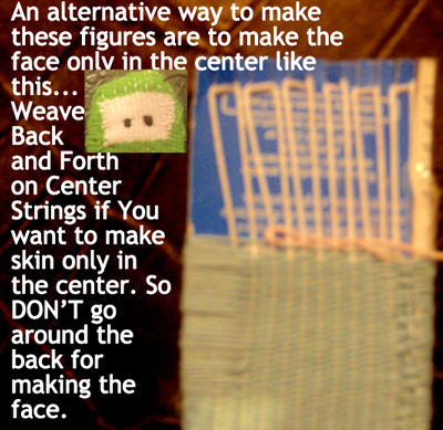Weave back and forth on center strings if you want to make skin only in the center.