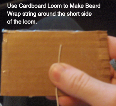 Use cardboard loom to make the beard.