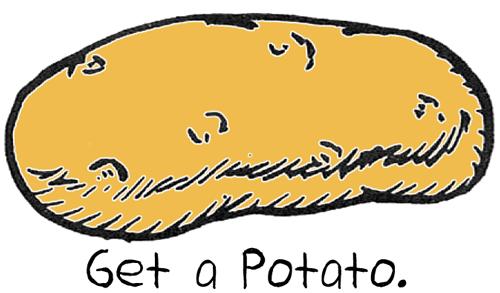 Get a potato.