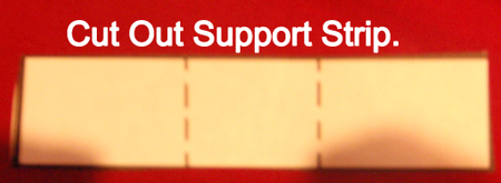 Cut out support strip.