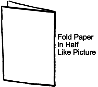 Fold paper in half like picture.