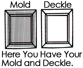 you have your mold and deckle.