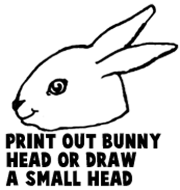 Print out bunny head or draw a small head.