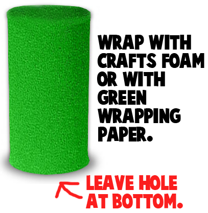 Wrap with green craft foam or with green wrapping paper.