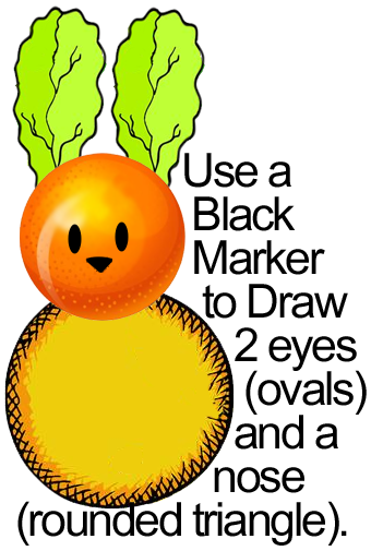 Use a black marker to draw 2 eyes and a nose