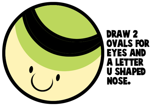 Draw 2 ovals for eyes and a letter U shaped nose.